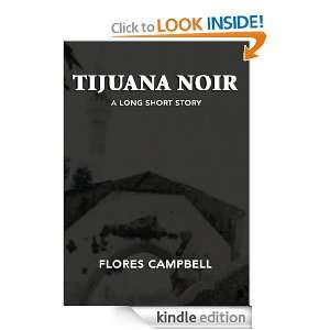 Tijuana Noir:A long short story: Flores Campbell:  Kindle