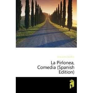 La Pirlonea, Comedia (Spanish Edition) Cotta Lazaro Agostino Books