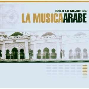 Lo Mejor De La Musica Arabe: Solo Lo Mejor De La Musica Arabe: Music