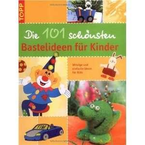 Die 101 schönsten Bastelideen für Kinder: Witzige und
