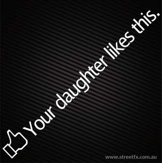 YOU DAUGHTER LIKES THIS Facebook Face Book Drift Race Car Sticker
