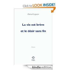 La vie est brève et le désir sans fin (French Edition): Patrick
