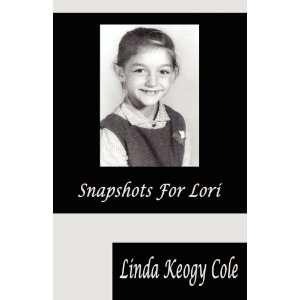 Snapshots For Lori (9781589096387): Linda Keogy Cole: Books