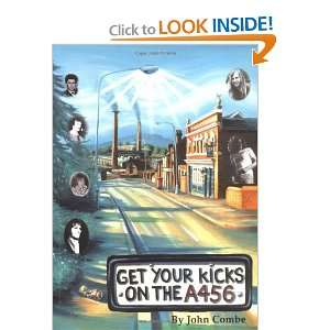 Get Your Kicks on the A456 (9780955048203): John Combe: Books