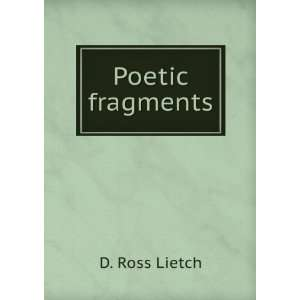 Poetic fragments D. Ross Lietch Books