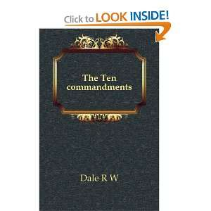 The Ten Commandments: R. W. (Robert William) Dale: Books
