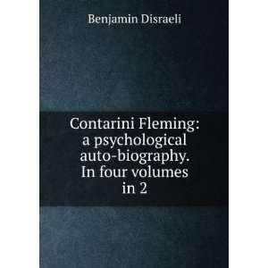 Contarini Fleming: a psychological auto biography. In four