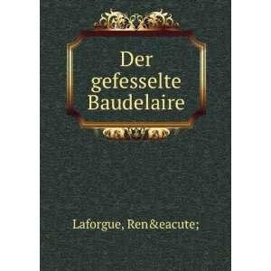 Der gefesselte Baudelaire: René Laforgue: Books