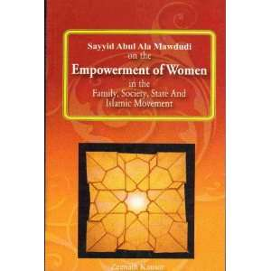 The Empowerment of Women: Sayyid Abul Ala Mawdudi on the