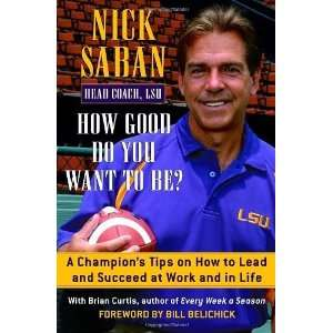 to Lead and Succeed at Work and in Life [Hardcover]: Nick Saban: Books