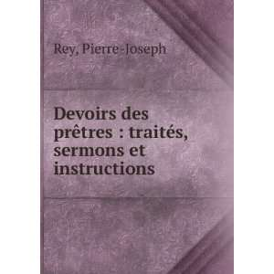 : traités, sermons et instructions: Pierre Joseph Rey: Books