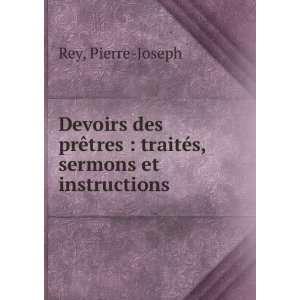 : traités, sermons et instructions: Pierre Joseph Rey: Books