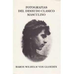 DESNUDO CLASICO MASCULINO: WILHELM). Colectivo Sol (VON GLOEDEN: Books