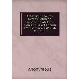 Acta Historica Res Gestas Poloniae Illustrantia Ab Anno