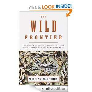 The Wild Frontier Atrocities During the American Indian War from