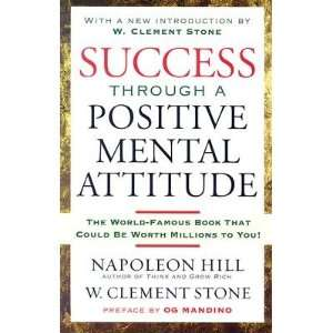 Success Through a Positive Mental Attitude [SUCCESS THROUGH A POSITIVE