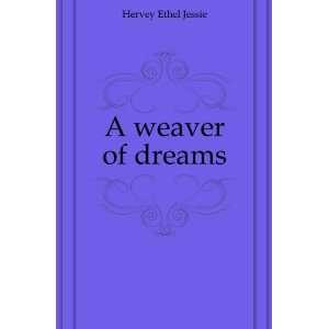 A weaver of dreams Hervey Ethel Jessie Books