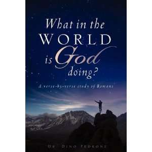 in the world is God doing? (9781607919551): Dr. Dino Pedrone: Books