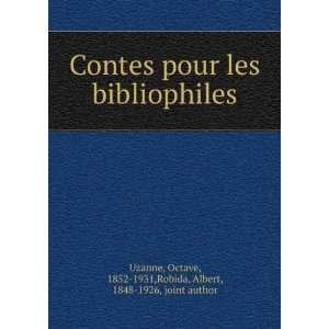 Contes pour les bibliophiles: Octave, 1852 1931,Robida