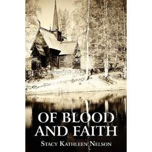Of Blood and Faith (9781456007553): Stacy Kathleen Nelson: Books