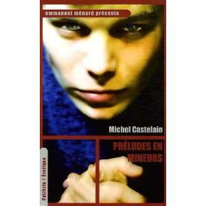 preludes en mineurs (9782843581267): Michel Castelain