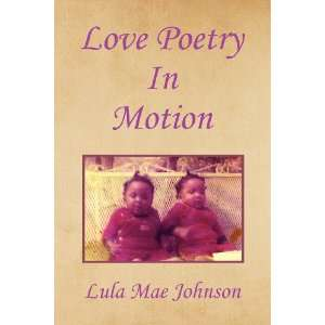Love Poetry In Motion (9781425778361): Lula Mae Johnson: Books
