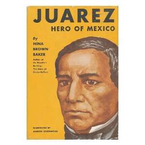 Juarez  Hero of Mexico / Nina Brown Baker ; Illustrations