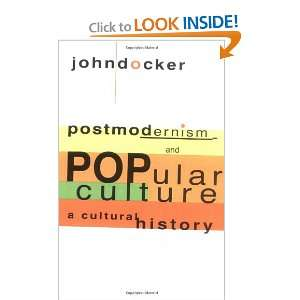 Postmodernism and Popular Culture A Cultural History
