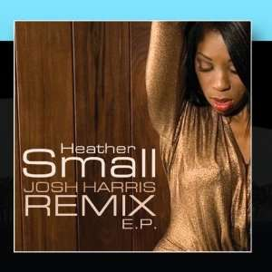 Josh Harris Remix EP: Heather Small: Music
