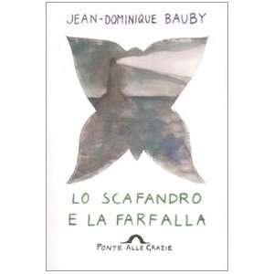 scafandro e la farfalla (9788879284028): Jean Dominique Bauby: Books