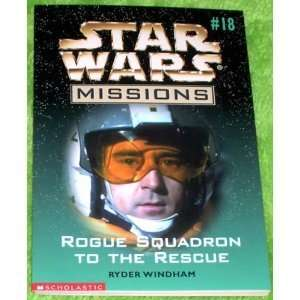 Rogue Squadron to the Rescue (Star Wars Missions, Vol. 18