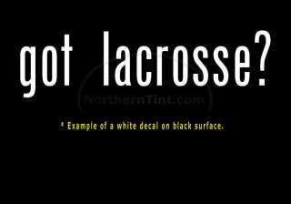 got lacrosse? Vinyl wall art truck car decal sticker