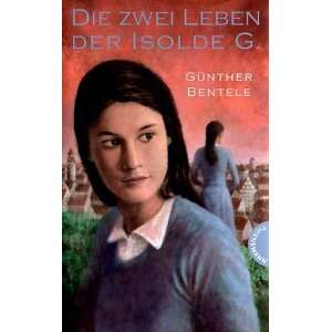 Die zwei Leben der Isolde G  Günther Bentele Bücher