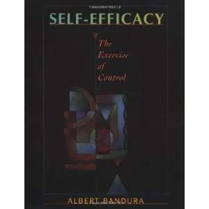 Efficacy: The Exercise of Control [Paperback]: Albert Bandura: Books
