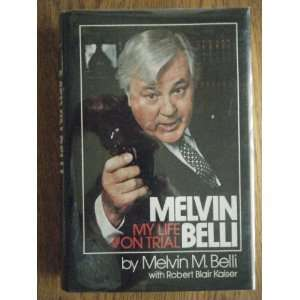 Melvin Belli: My Life on Trial an Autobiography: Melvin M
