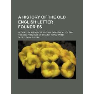 A history of the old English letter foundries; with notes