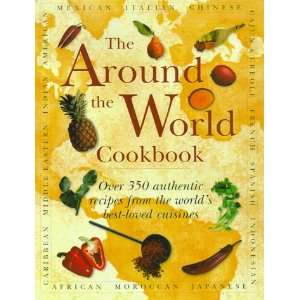 the World Cookbook: Over 350 Authentic Recipes from the Worlds Best