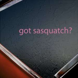 Got Sasquatch? Pink Decal Bigfoot Yetti Window Pink