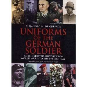 Uniforms of the German Soldier An Illustrated History from World War