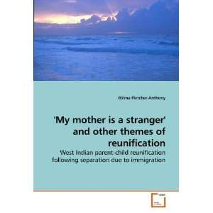 My mother is a stranger and other themes of reunification West