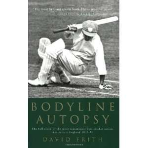 Bodyline Autopsy (9781854109316): David Frith: Books