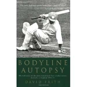 Bodyline Autopsy (9781854109316): David Frith: Books