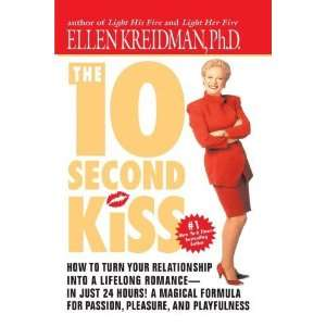 The 10 Second Kiss How to Turn Your Relationship Into a