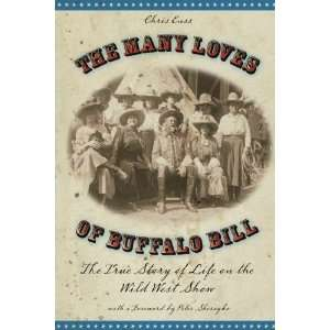 Many Loves of Buffalo Bill The True of Story of Life on the Wild West