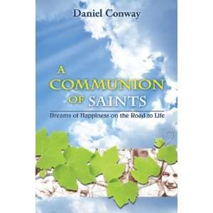Communion of Saints: Dreams of Happiness on the Road to Life: Daniel