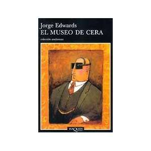 El Museo de Cera: Jorge Edwards: 9788483101308:  Books