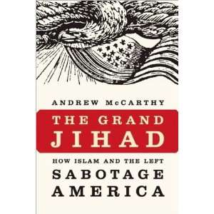 Andrew C McCarthysThe Grand Jihad: How Islam the Left