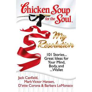 Chicken Soup for the Soul My Resolution 101 Stories Great Ideas